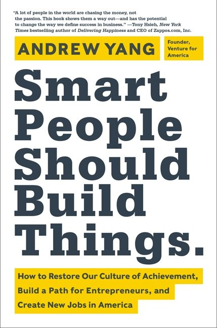 Book cover image: Smart People Should Build Things: How to Restore Our Culture of Achievement,  Build a Path for Entrepreneurs, and  Create New Jobs in America