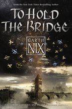 To Hold the Bridge Hardcover  by Garth Nix