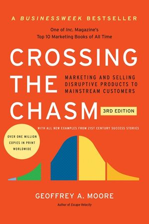 Book cover image: Crossing the Chasm, 3rd Edition: Marketing and Selling Disruptive Products to Mainstream Customers | BusinessWeek Bestseller