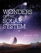 Wonders of the Solar System Hardcover  by Brian Cox