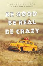 Be Good Be Real Be Crazy Hardcover  by Chelsey Philpot