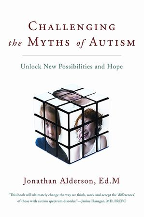 CHALLENGING THE MYTHS OF AUTISM:NEW PERSPECTIVES, NEW STRATEGIES,: New Perspectives, New Strategies, New Hope
