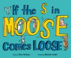 If the S in Moose Comes Loose Hardcover  by Peter Hermann