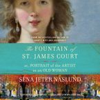 The Fountain of St. James Court; or, Portrait of the Artist as an Old Woman Unab Downloadable audio file UBR by Sena Jeter Naslund