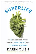 Book cover image: SuperLife: The 5 Simple Fixes That Will Make You Healthy, Fit, and Eternally Awesome | New York Times Bestseller | Wall Street Journal Bestseller | USA Today Bestseller | National Bestseller