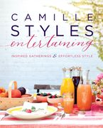 Camille Styles Entertaining Hardcover  by Camille Styles