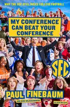 My Conference Can Beat Your Conference Hardcover  by Paul Finebaum