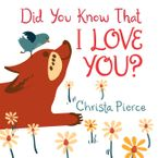 Did You Know That I Love You? Hardcover  by Christa Pierce
