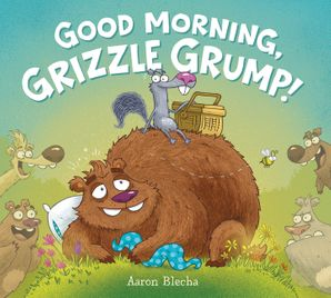 Good Morning, Grizzle Grump! Hardcover  by