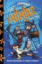 Joey and Johnny, the Ninjas: Epic Fail Hardcover  by Kevin Serwacki