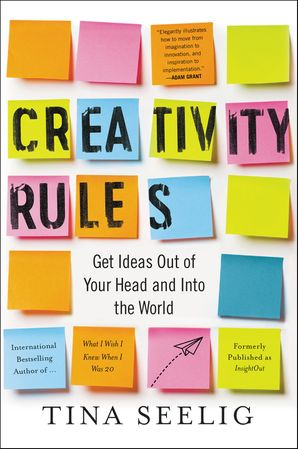 Creativity Rules: Get Ideas Out of Your Head and into the World Paperback  by Tina Seelig