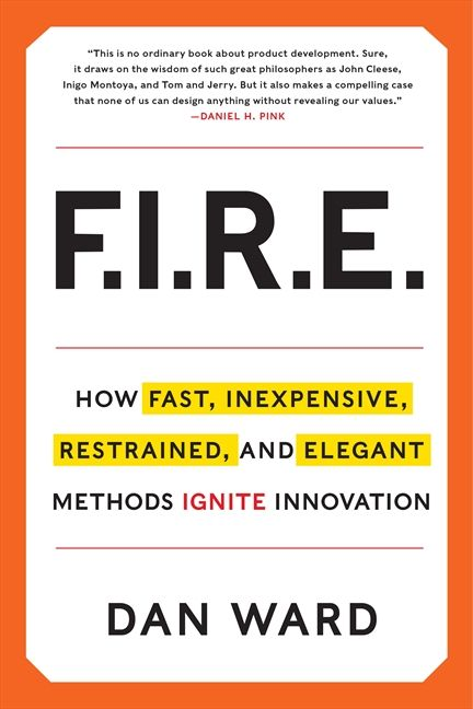 Book cover image: FIRE: How Fast, Inexpensive, Restrained, and Elegant Methods Ignite Innovation