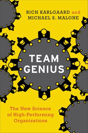 Team Genius: The New Science of High-Performing Organizations
