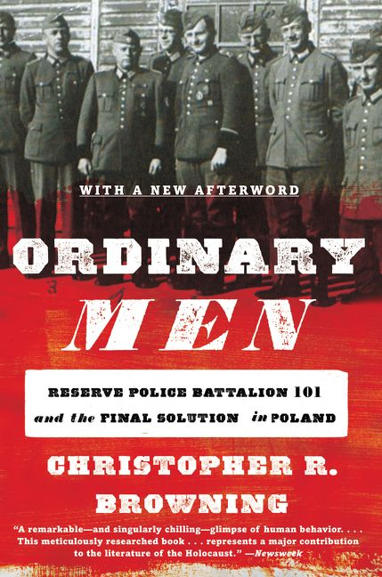 """an analysis of the book ordinary men by christopher r browning Perhaps that is what makes #ordinarymen so poignant personally, part of me wishes christopher browning had left-out the details of the horrors perpetuated, not only by the hateful-organized-groups, but also by """"ordinary men"""" what a dark time in human history at the same time, browning's regard for the historic records is admirable."""