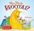 Who Wants Broccoli? Hardcover  by Val Jones
