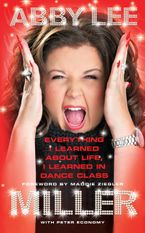 Everything I Learned about Life, I Learned in Dance Class Hardcover  by Abby Lee Miller