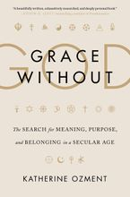 Grace Without God Hardcover  by Katherine Ozment