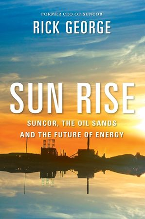 SUN RISE:SUNCOR, THE OIL SANDS, AND THE FUTURE OF ENERGY