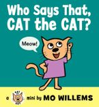 Who Says That, Cat the Cat? Board book  by Mo Willems