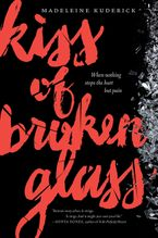 Kiss of Broken Glass Hardcover  by Madeleine Kuderick