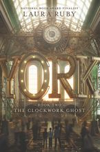 York: The Clockwork Ghost Hardcover  by Laura Ruby