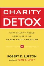 Charity Detox Hardcover  by Robert D. Lupton