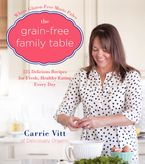 The Grain-Free Family Table Hardcover  by Carrie Vitt