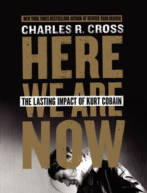 Book cover image: Here We Are Now: The Lasting Impact of Kurt Cobain