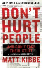 Don't Hurt People and Don't Take Their Stuff Paperback  by Matt Kibbe