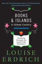 Books and Islands in Ojibwe Country Paperback  by Louise Erdrich