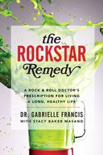 The Rockstar Remedy Hardcover  by Dr. Gabrielle Francis