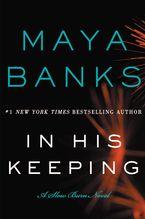In His Keeping: A Slow Burn Novel - Maya Banks