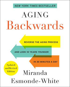 Aging Backwards: Updated and Revised Edition: Reverse the Aging Process and Look 10 Years Younger in 30 Minutes a Day (Aging Backwards 1) Paperback  by
