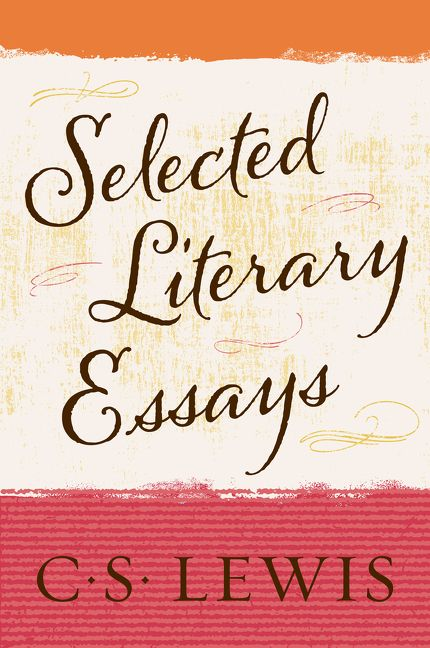 c.s. lewis selected literary essays This volume, available in print for the first time since 1980, includes over twenty of c s lewis' most important literary essays, written between 1932 and 1962 the.
