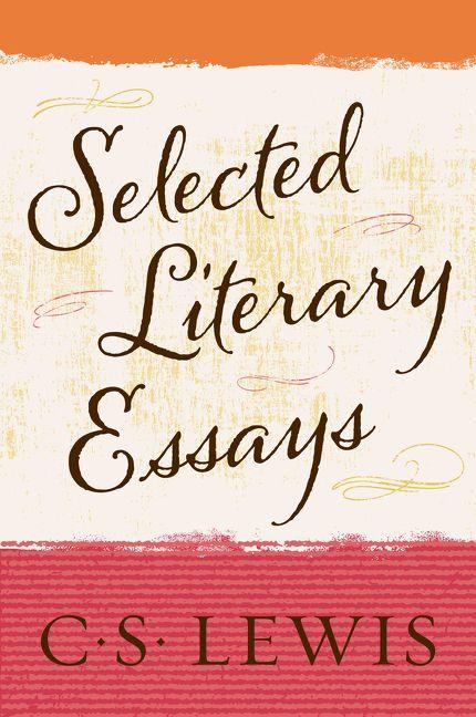 Selected Literary Essays  C S Lewis  Ebook Selected Literary Essays