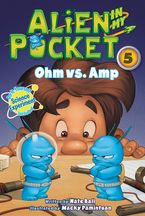 Alien in My Pocket #5: Ohm vs. Amp Hardcover  by Nate Ball