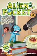 Alien in My Pocket #3: Radio Active Hardcover  by Nate Ball