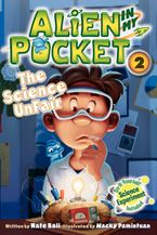 Alien in My Pocket #2: The Science UnFair Hardcover  by Nate Ball