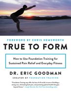 Book cover image: True to Form: How to Use Foundation Training for Sustained Pain Relief and Everyday Fitness