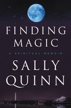 Finding Magic Hardcover  by Sally Quinn