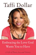 Embracing the Love God Wants You to Have Hardcover  by Taffi Dollar