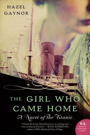 The Girl Who Came Home: A Novel of the Titanic Paperback  by Hazel Gaynor