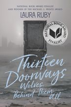 Thirteen Doorways, Wolves Behind Them All Hardcover  by Laura Ruby