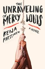 The Unraveling of Mercy Louis Hardcover  by Keija Parssinen