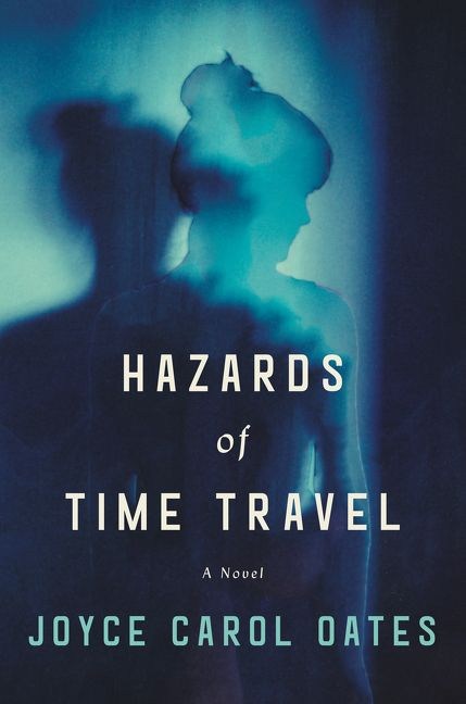 Hazards Of Time Travel Joyce Carol Oates Hardcover