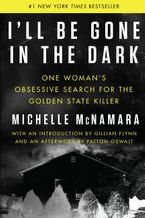 I'll Be Gone in the Dark Hardcover  by Michelle McNamara