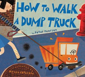 How to Walk a Dump Truck book image