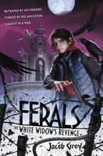 Ferals #3: The White Widow's Revenge Hardcover  by Jacob Grey