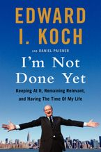 I'm Not Done Yet Paperback  by Edward I. Koch