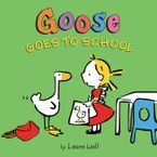 Goose Goes to School Hardcover  by Laura Wall